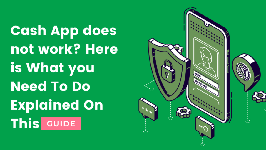 Cash App does not work - Here is what you need to Do